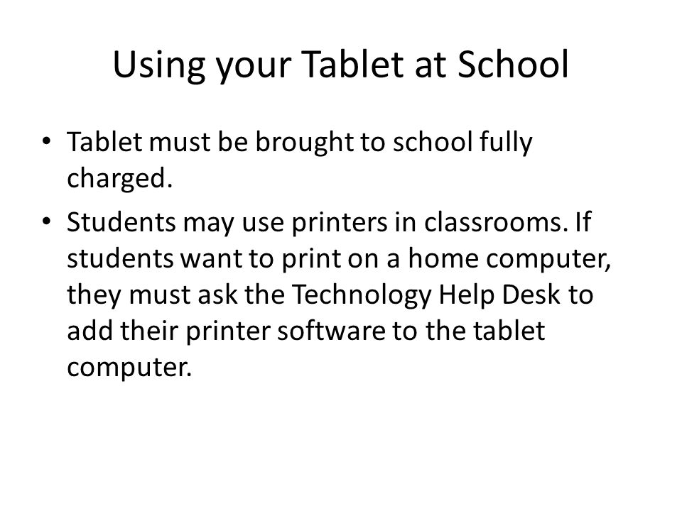Using your Tablet at School Tablet must be brought to school fully charged.