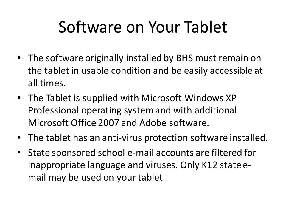 Software on Your Tablet The software originally installed by BHS must remain on the tablet in usable condition and be easily accessible at all times.