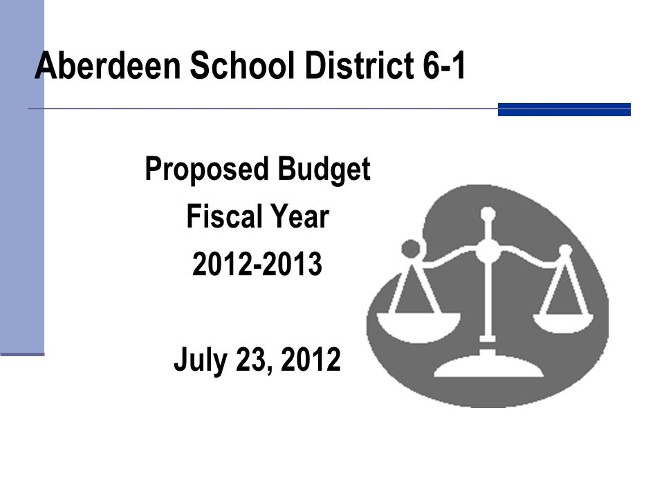 Aberdeen School District 6-1 Proposed Budget Fiscal Year 2012-2013 July 23, 2012