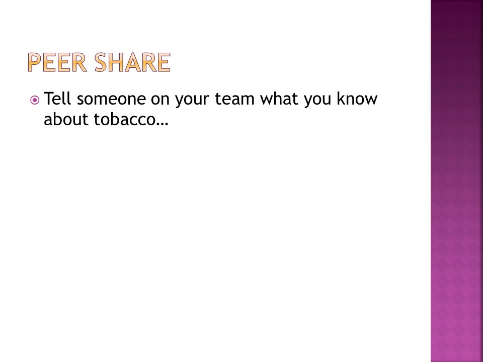  Tell someone on your team what you know about tobacco…