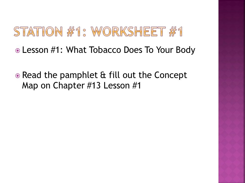  Lesson #1: What Tobacco Does To Your Body  Read the pamphlet & fill out the Concept Map on Chapter #13 Lesson #1