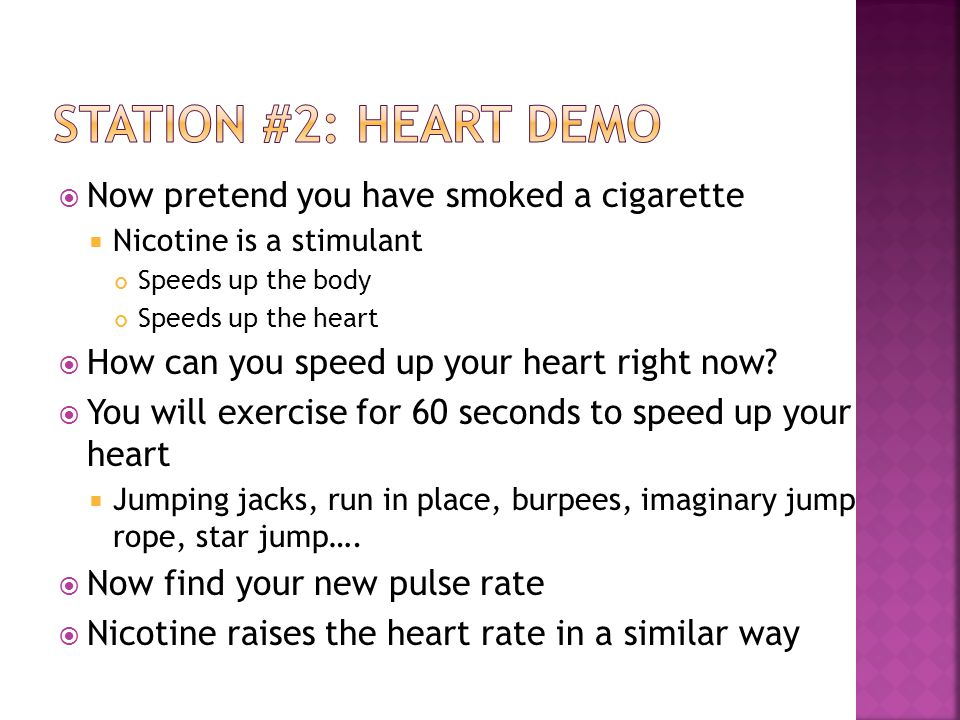 Now pretend you have smoked a cigarette  Nicotine is a stimulant Speeds up the body Speeds up the heart  How can you speed up your heart right now.