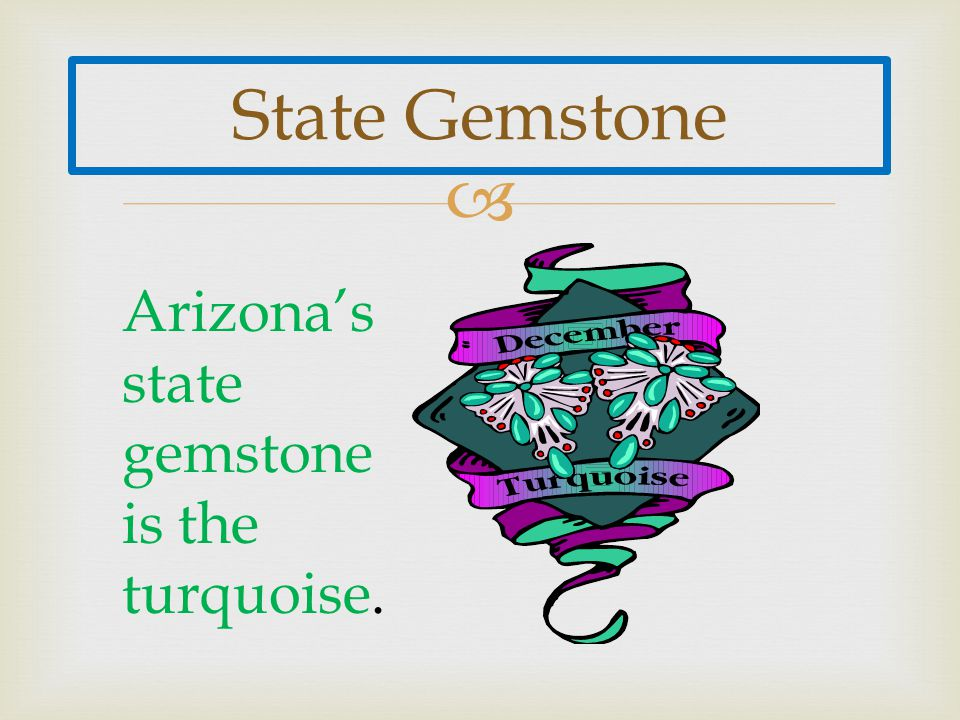  State Gemstone Arizona's state gemstone is the turquoise.