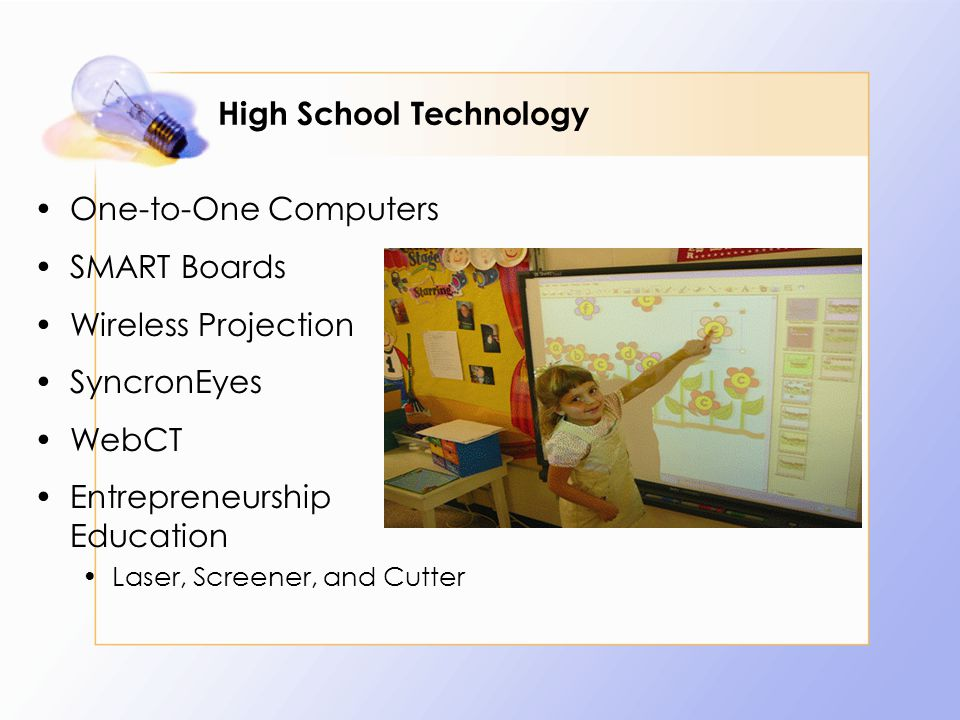 High School Technology One-to-One Computers SMART Boards Wireless Projection SyncronEyes WebCT Entrepreneurship Education Laser, Screener, and Cutter