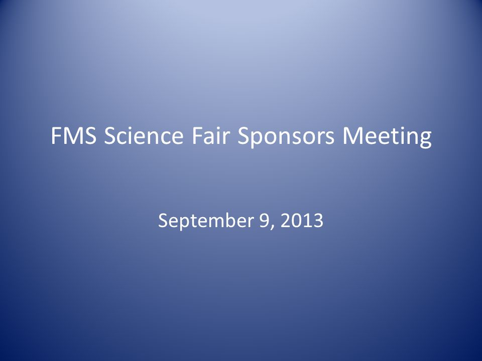 FMS Science Fair Sponsors Meeting September 9, 2013