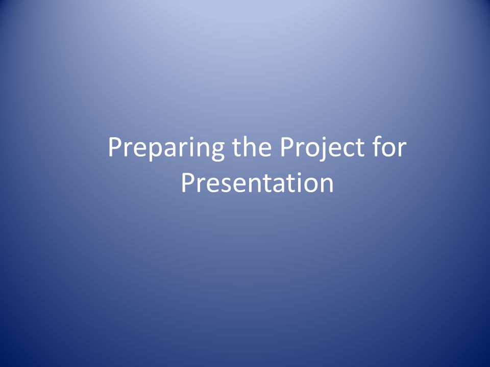 Preparing the Project for Presentation