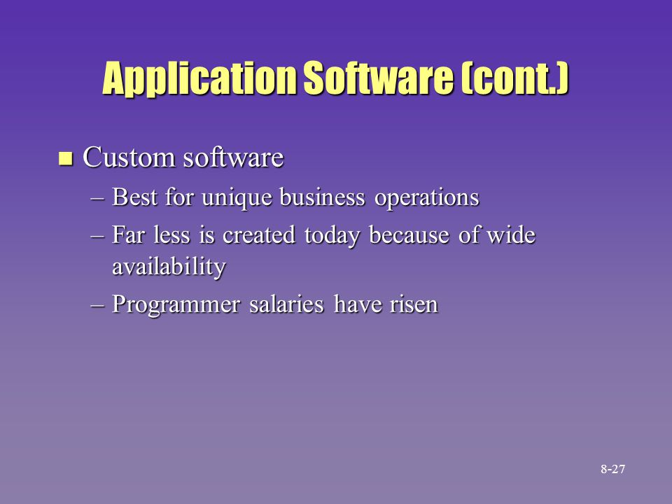Application Software (cont.) n Custom software –Best for unique business operations –Far less is created today because of wide availability –Programme