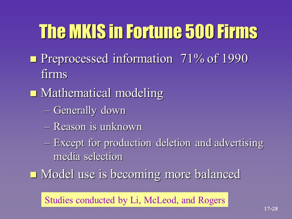 The MKIS in Fortune 500 Firms n Preprocessed information 71% of 1990 firms n Mathematical modeling –Generally down –Reason is unknown –Except for prod