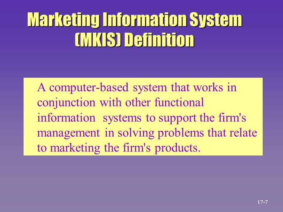 Marketing Information System (MKIS) Definition A computer-based system that works in conjunction with other functional information systems to support