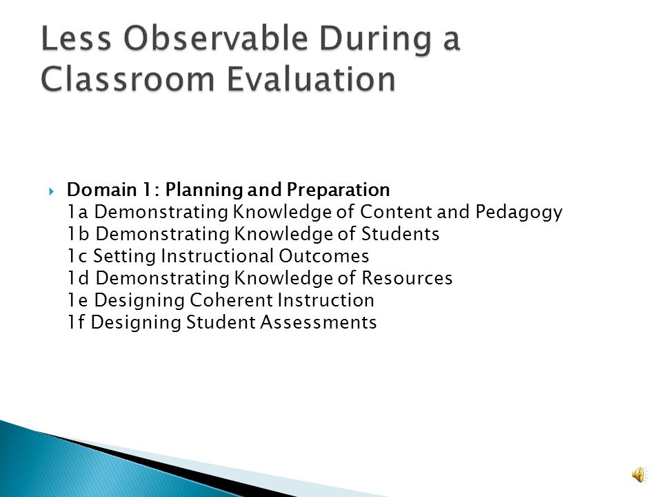  Domain 1: Planning and Preparation 1a Demonstrating Knowledge of Content and Pedagogy 1b Demonstrating Knowledge of Students 1c Setting Instructional Outcomes 1d Demonstrating Knowledge of Resources 1e Designing Coherent Instruction 1f Designing Student Assessments