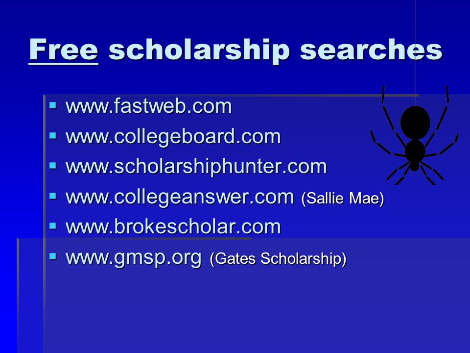 Free scholarship searches             (Sallie Mae)       (Gates Scholarship)