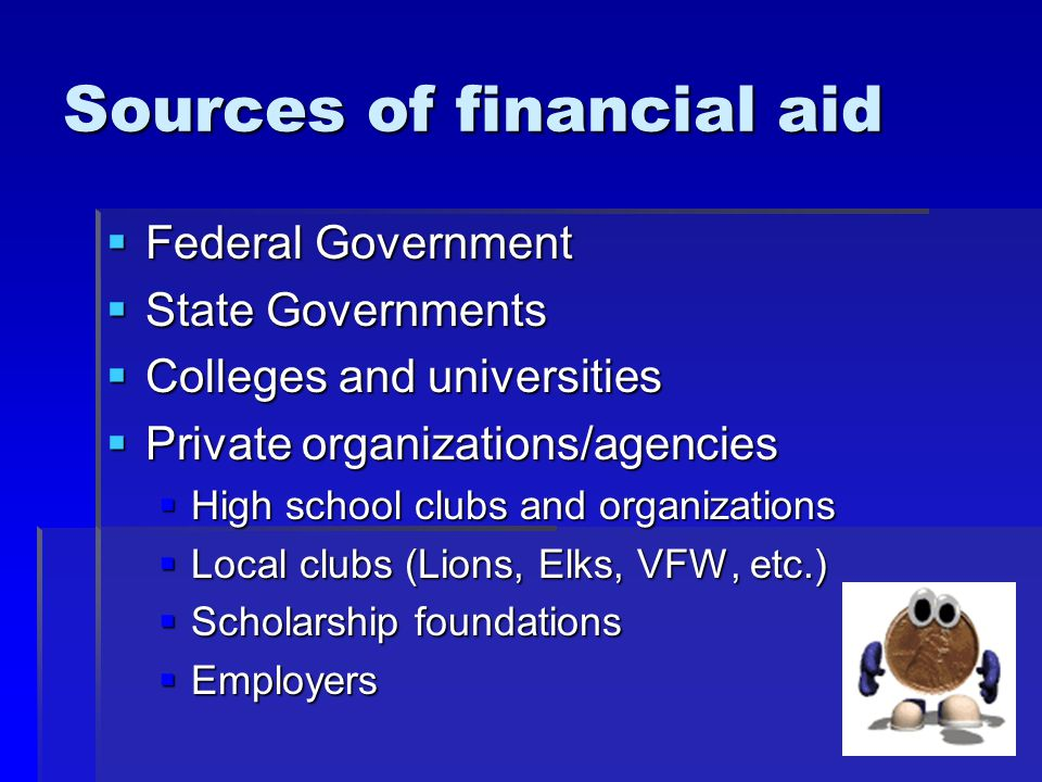 Scholarships  Available from colleges, companies, community- based and other organizations  Usually require separate applications  Some require transcript, essay, interview, or audition  Many are very competitive  Beware of scholarship search companies that charge a fee  Check with high school counselor about scholarship opportunities through the high school  Make use of free online web resources