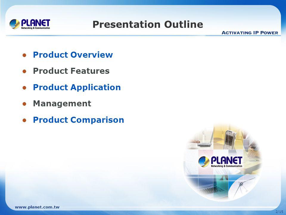 www.planet.com.tw 2/15 Presentation Outline Product Overview Product Features Product Application Management Product Comparison