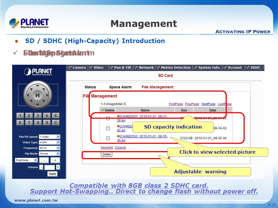 www.planet.com.tw 8/15 Management SD / SDHC (High-Capacity) Introduction Storage Status SD capacity indication Flash Space Alarm Adjustable warning Fi