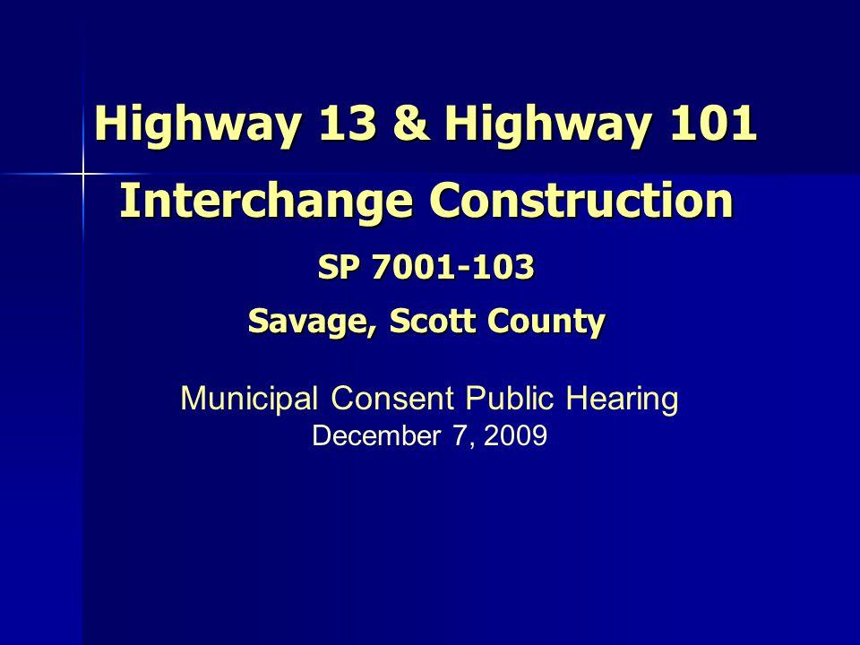 Highway 13 & Highway 101 Interchange Construction SP 7001-103 Savage, Scott County Municipal Consent Public Hearing December 7, 2009