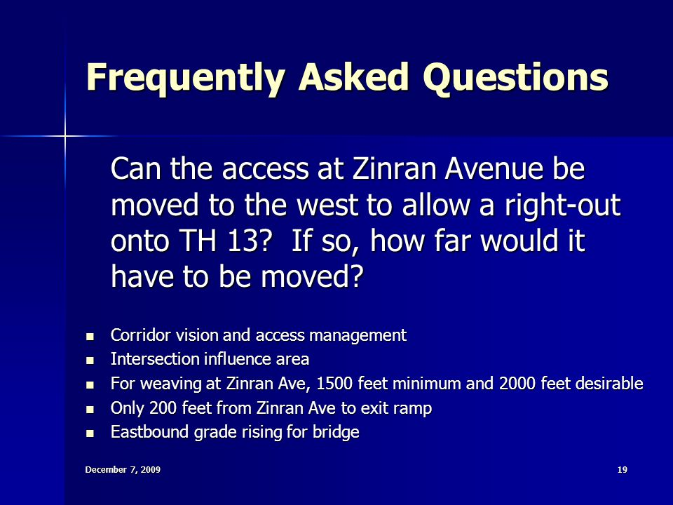 December 7, 200919 December 7, 2009 19 Frequently Asked Questions Can the access at Zinran Avenue be moved to the west to allow a right-out onto TH 13.