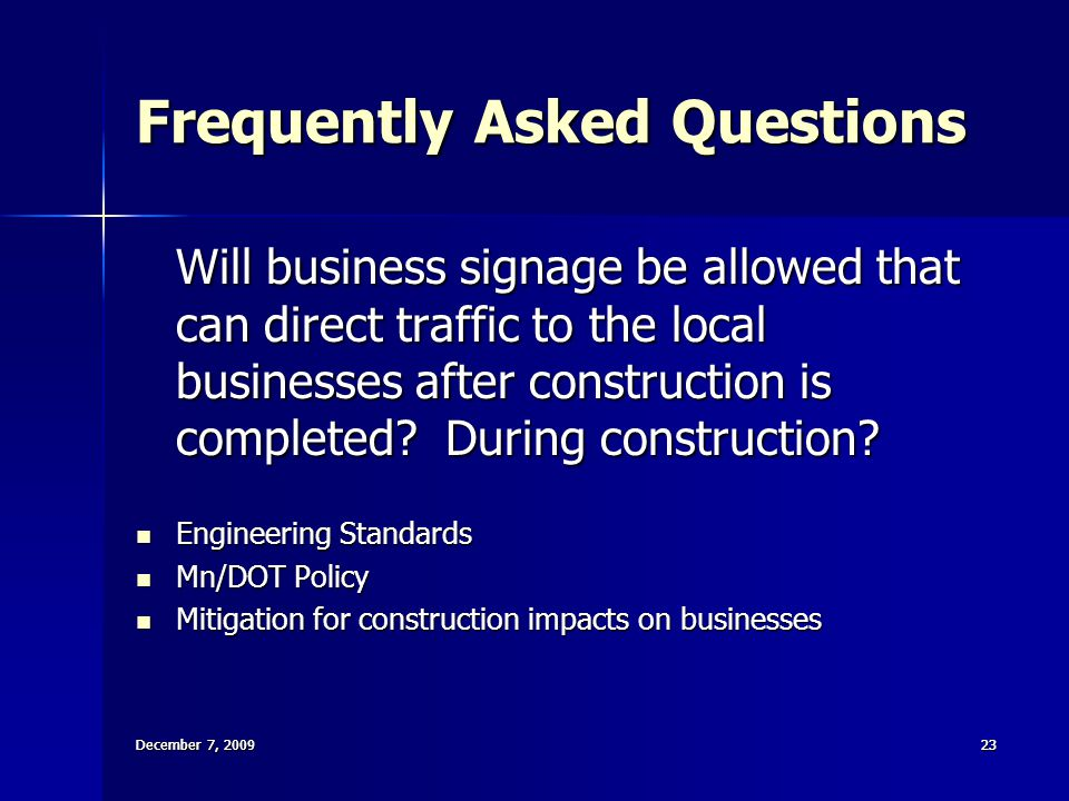 December 7, 200923 December 7, 2009 23 Frequently Asked Questions Will business signage be allowed that can direct traffic to the local businesses after construction is completed.