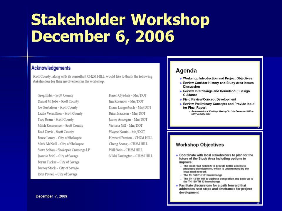 Stakeholder Workshop December 6, 2006 December 7, 2009