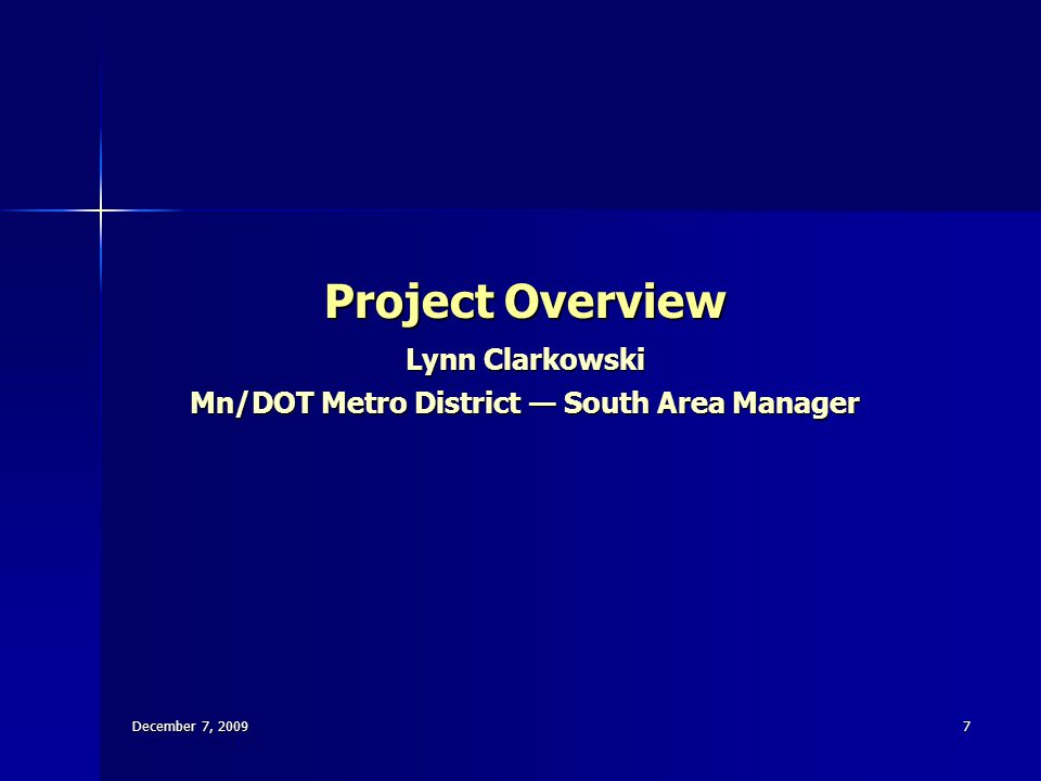 7 Project Overview Lynn Clarkowski Mn/DOT Metro District — South Area Manager