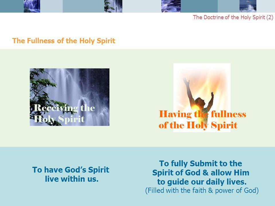 The Doctrine of the Holy Spirit (2) The Fullness of the Holy Spirit To have God's Spirit live within us.