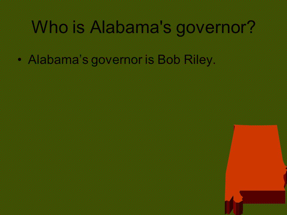 Who is Alabama s governor? Alabama's governor is Bob Riley.