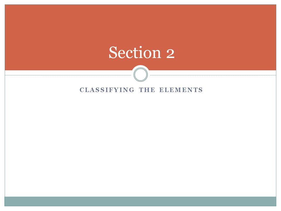 CLASSIFYING THE ELEMENTS Section 2