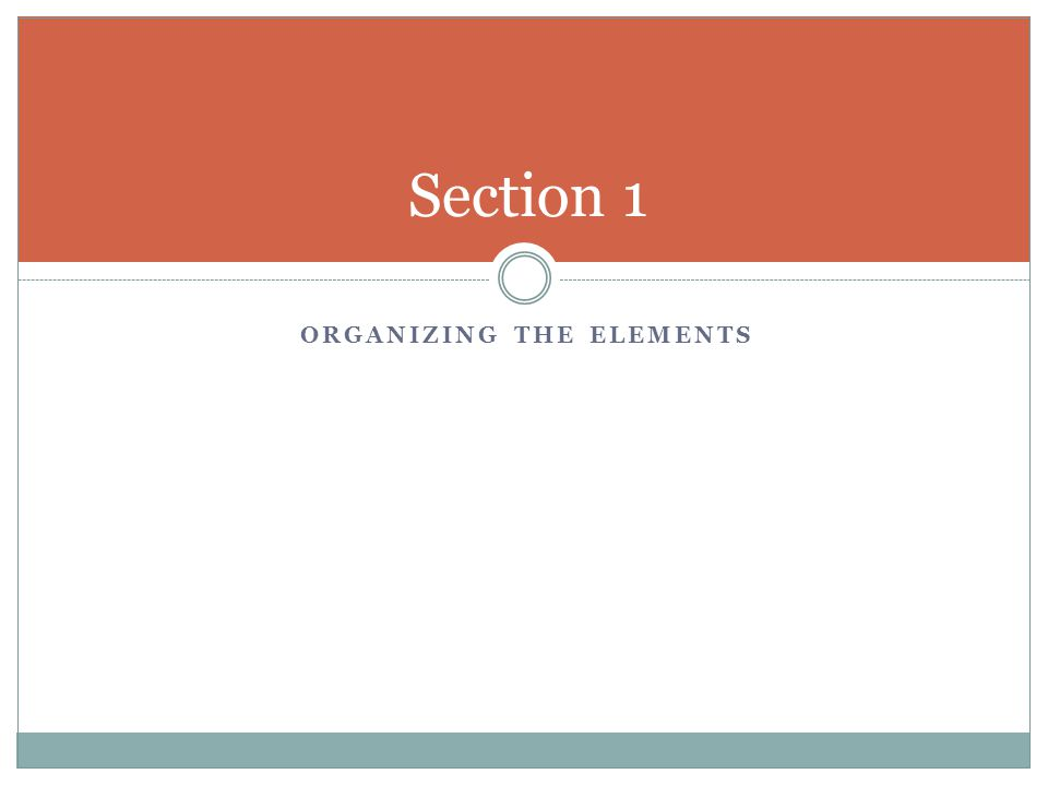 ORGANIZING THE ELEMENTS Section 1