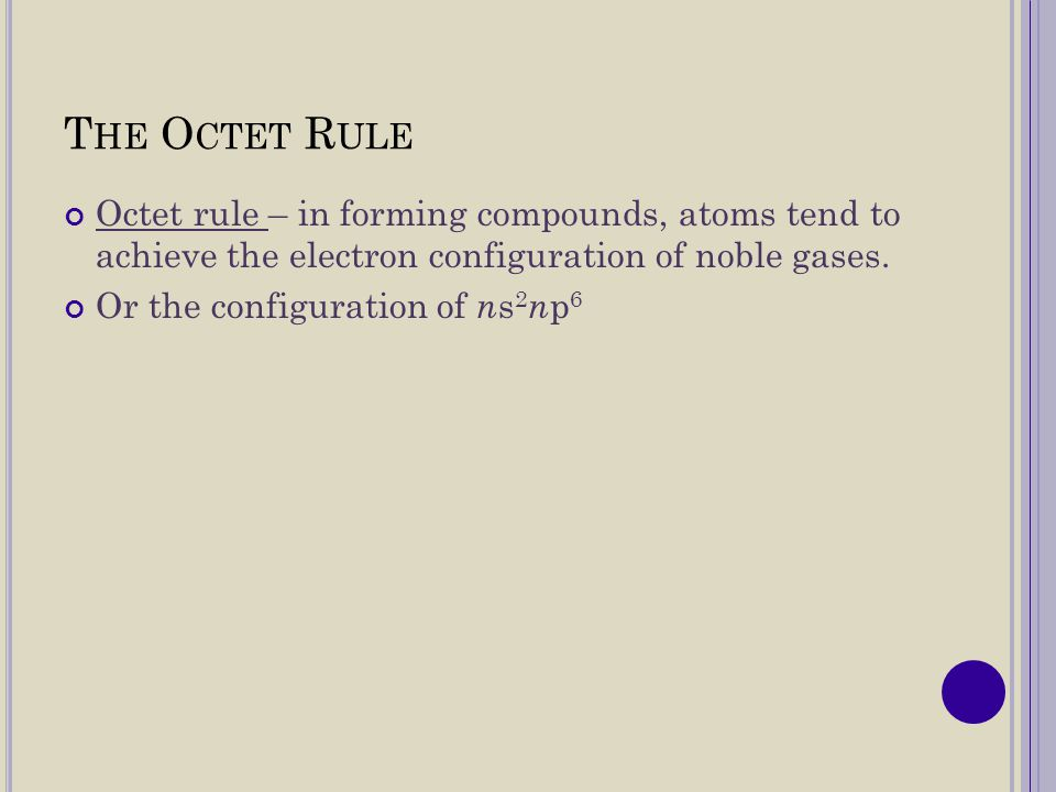 Atoms of metallic elements tend to lose their valence electrons, leaving a complete octet in the next-lowest energy level.