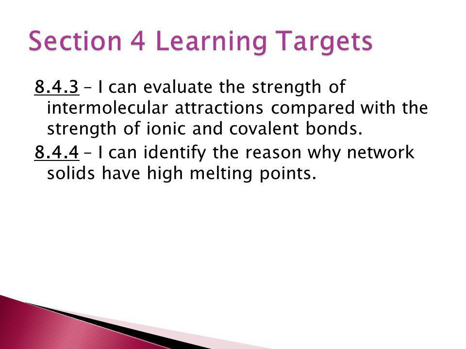 8.4.3 – I can evaluate the strength of intermolecular attractions compared with the strength of ionic and covalent bonds. 8.4.4 – I can identify the r