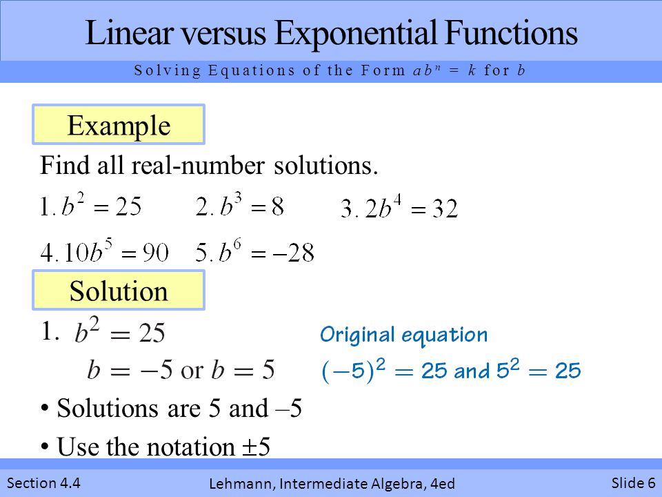 Lehmann, Intermediate Algebra, 4ed Section 4.4 Find all real-number solutions. Slide 6 Linear versus Exponential Functions Solving Equations of the Fo