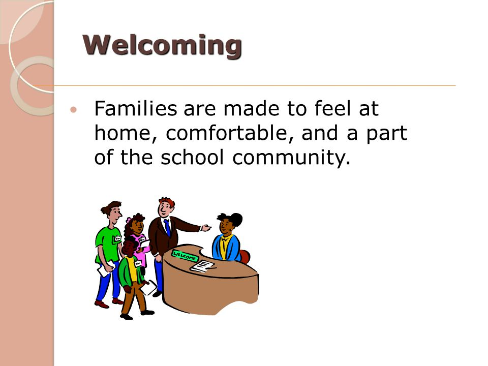 Welcoming Families are made to feel at home, comfortable, and a part of the school community.