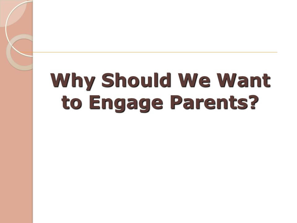 Why Should We Want to Engage Parents?