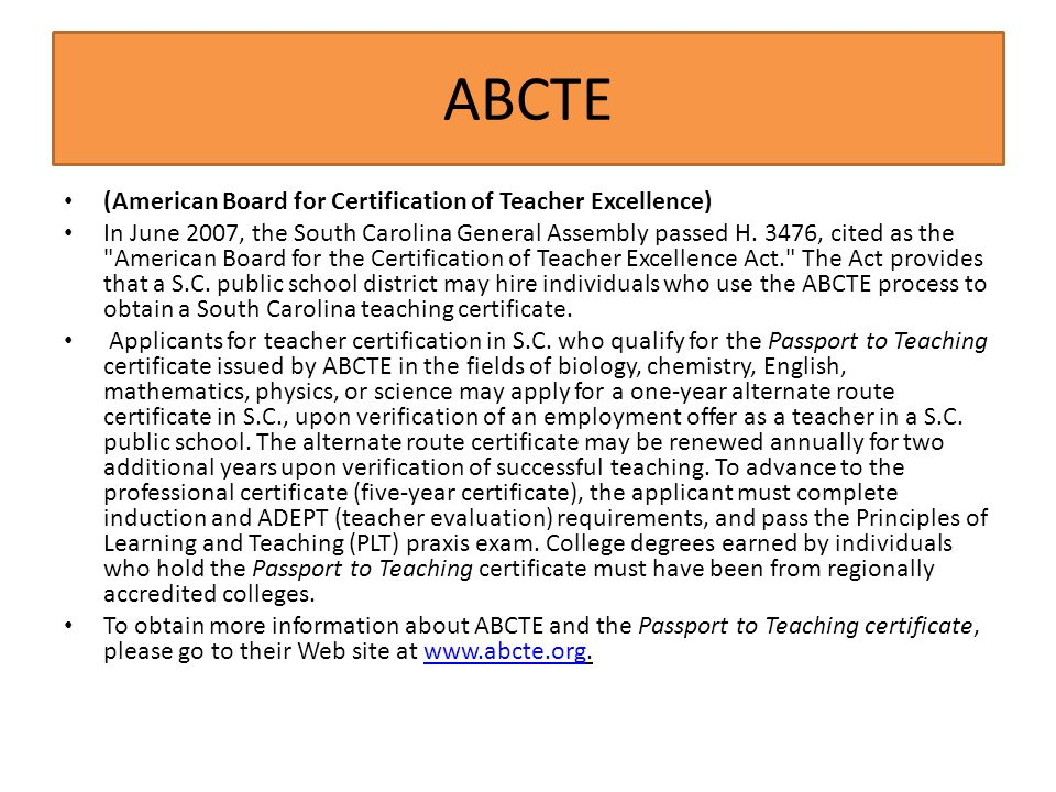 ABCTE (American Board for Certification of Teacher Excellence) In June 2007, the South Carolina General Assembly passed H. 3476, cited as the