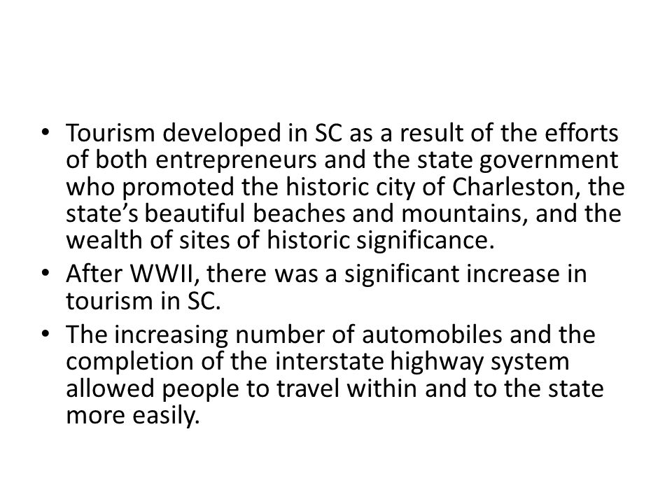 Hotels and fast food restaurants followed the building of the highways and resort development provided many reasons for tourists to visit SC.