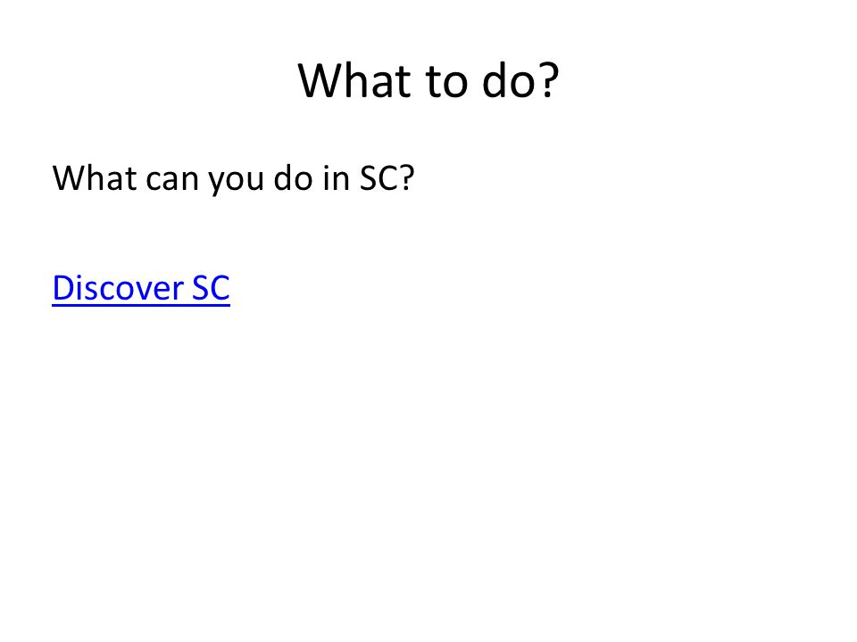 What to do? What can you do in SC? Discover SC