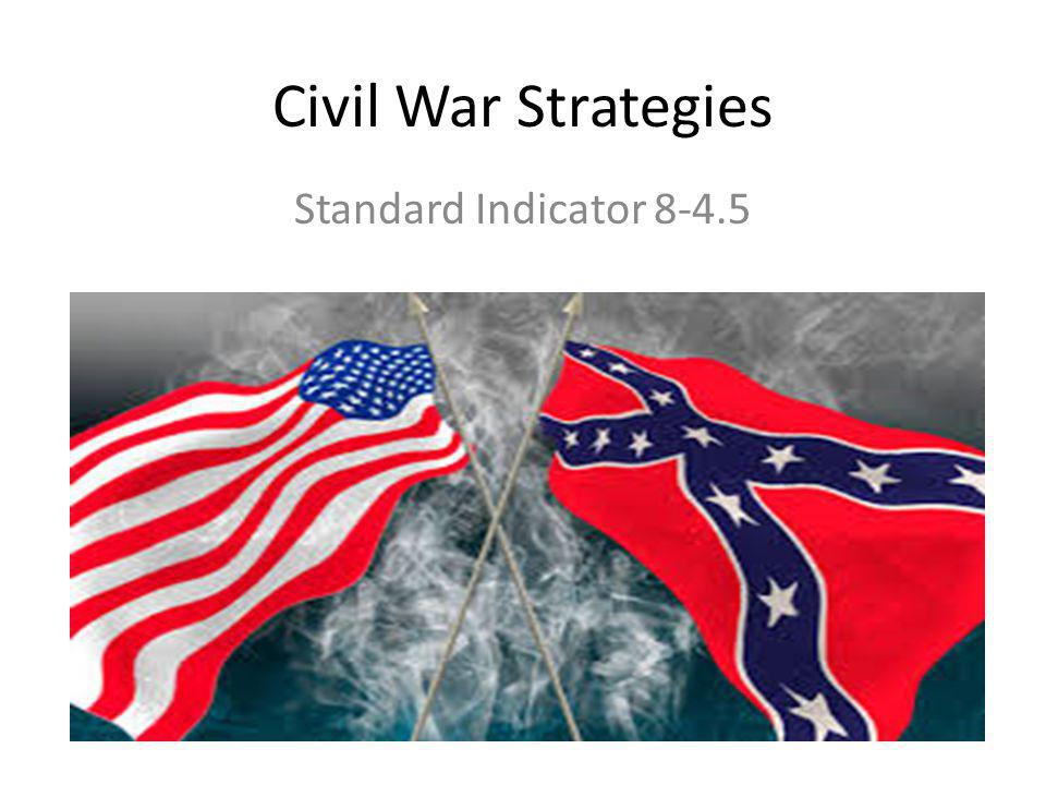 Military Strategy for the North Blockade southern ports to cut off supplies from Europe Break the Confederacy into two at the Mississippi River Destroy their communication system Attack the Confederate capital in Richmond, VA