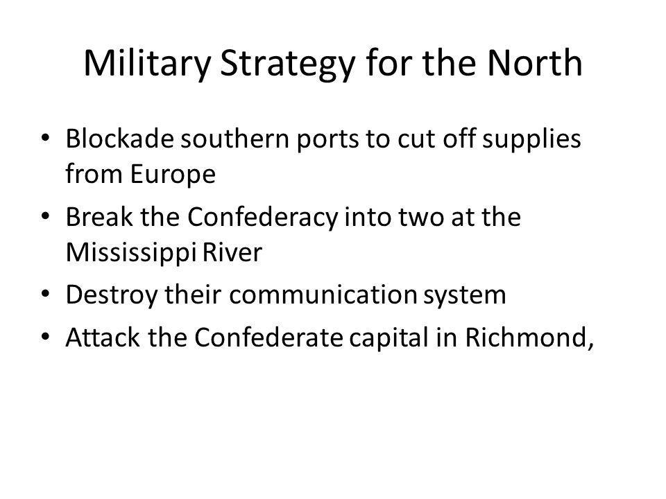 Military Strategies for the South Fight a defensive war, using supplies from Europe and funds from the sale of cotton until the North tired out