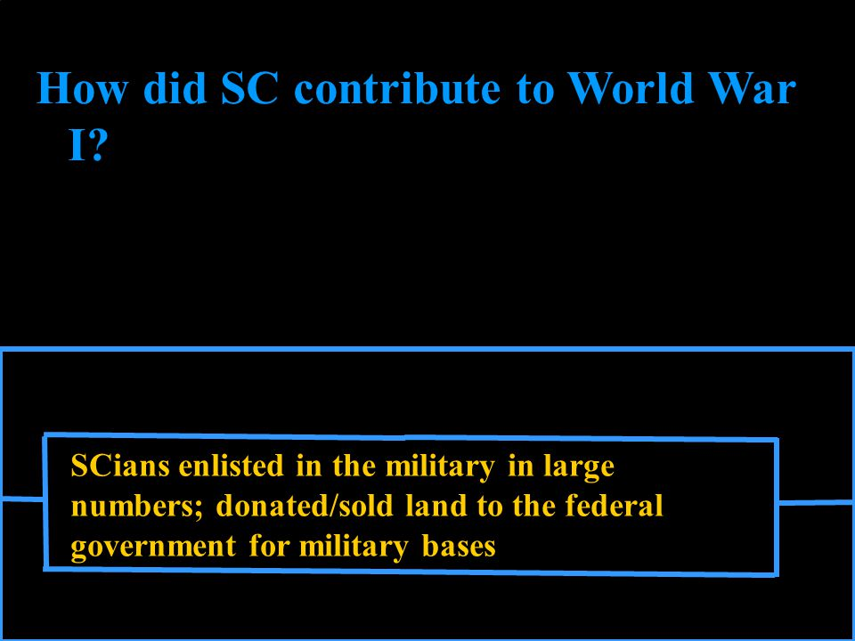 SCians enlisted in the military in large numbers; donated/sold land to the federal government for military bases How did SC contribute to World War I