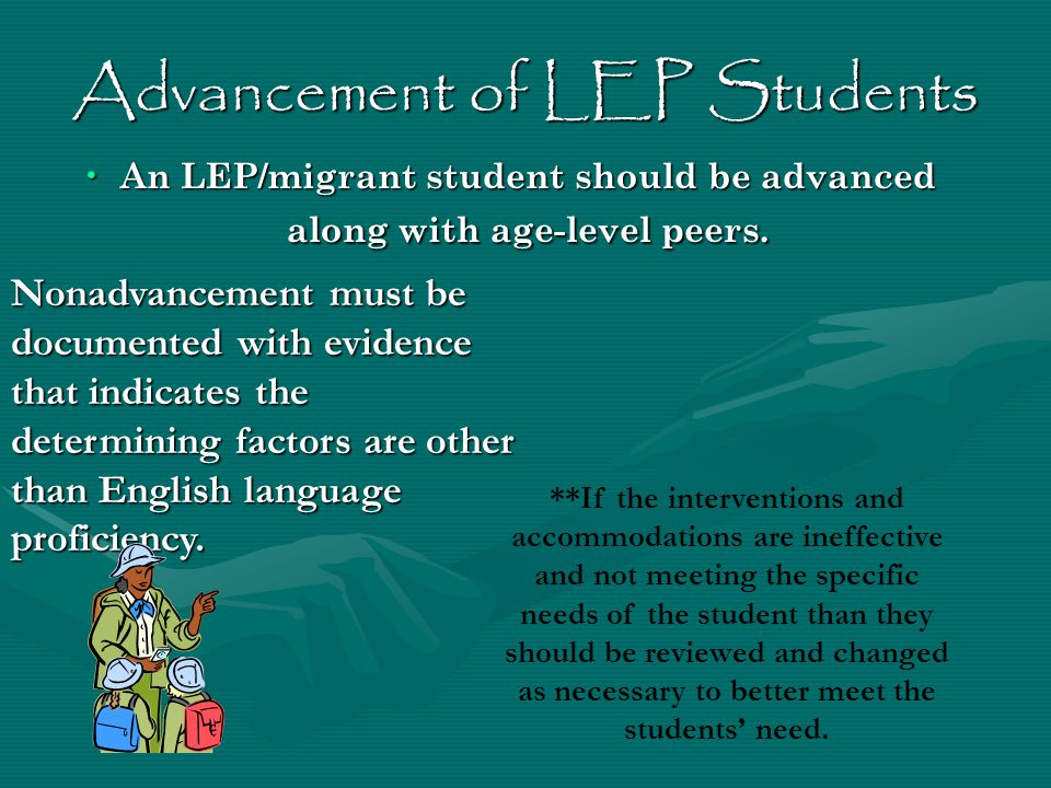 Advancement of LEP Students An LEP/migrant student should be advanced along with age-level peers. An LEP/migrant student should be advanced along with