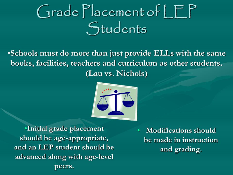 Grade Placement of LEP Students Modifications should be made in instruction and grading.Modifications should be made in instruction and grading. Schoo