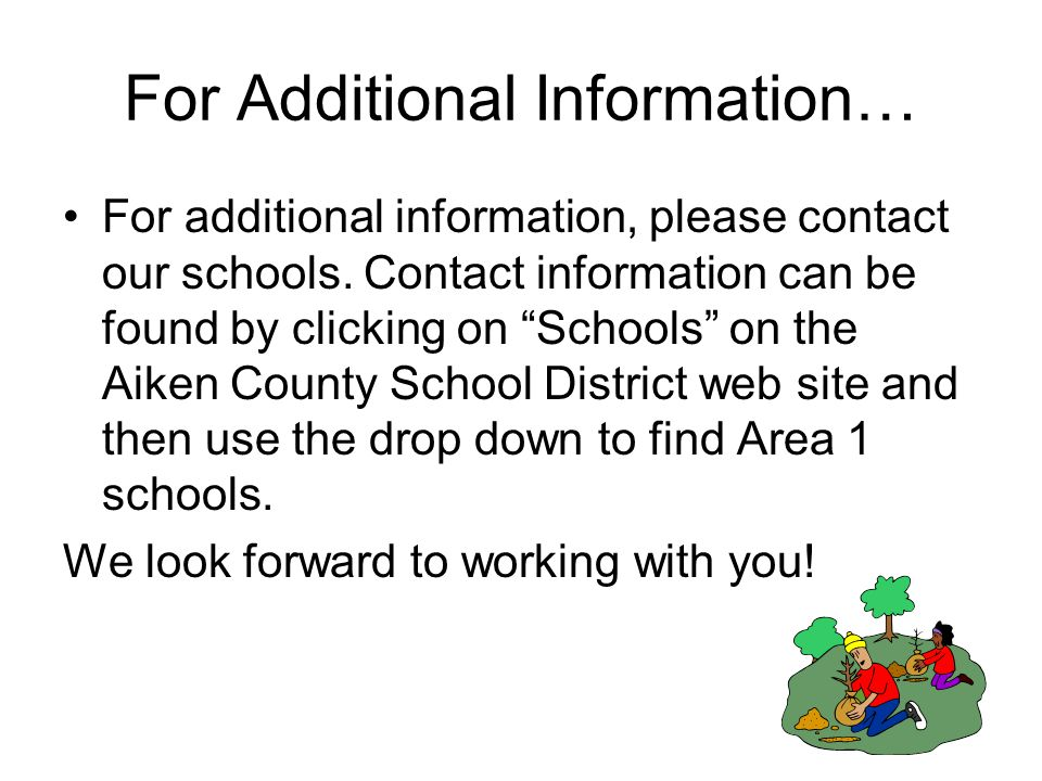 For Additional Information… For additional information, please contact our schools.