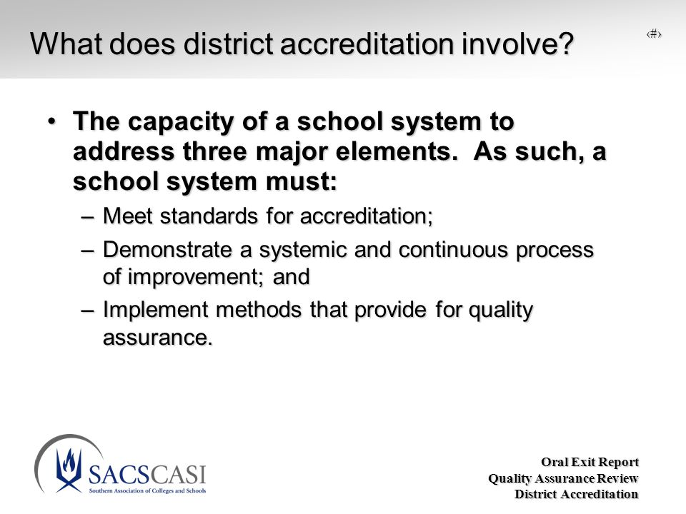 Oral Exit Report Quality Assurance Review District Accreditation 2 What does district accreditation involve.