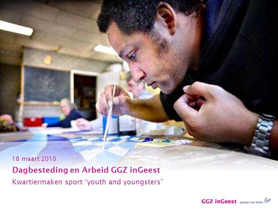 """18 maart 2010 Dagbesteding en Arbeid GGZ inGeest Kwartiermaken sport """"youth and youngsters"""""""