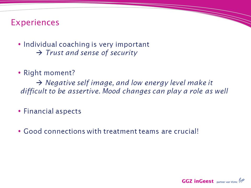 Experiences  Individual coaching is very important  Trust and sense of security  Right moment.