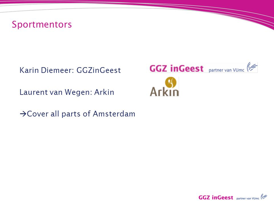 Sportmentors Karin Diemeer: GGZinGeest Laurent van Wegen: Arkin  Cover all parts of Amsterdam