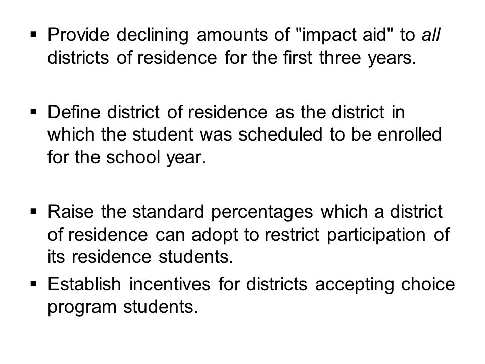  Provide declining amounts of impact aid to all districts of residence for the first three years.