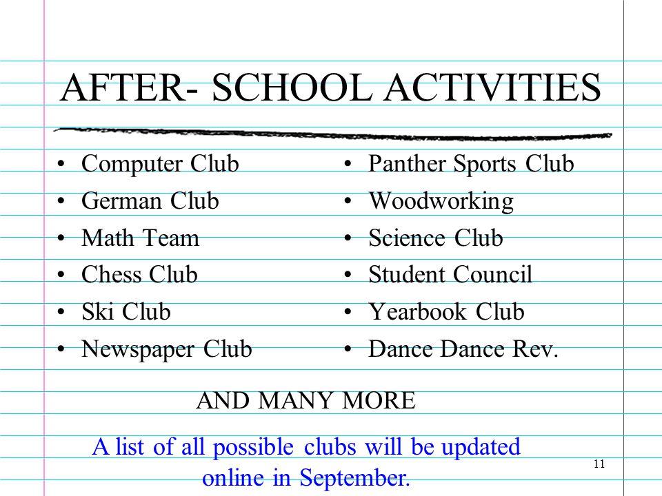11 AFTER- SCHOOL ACTIVITIES Computer Club German Club Math Team Chess Club Ski Club Newspaper Club Panther Sports Club Woodworking Science Club Studen