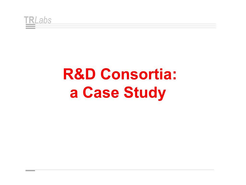 TR Labs R&D Consortia: a Case Study