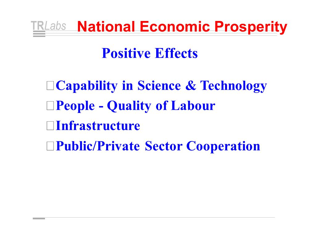 TR Labs National Economic Prosperity • Capability in Science & Technology • People - Quality of Labour • Infrastructure • Public/Private Sector Cooperation Positive Effects