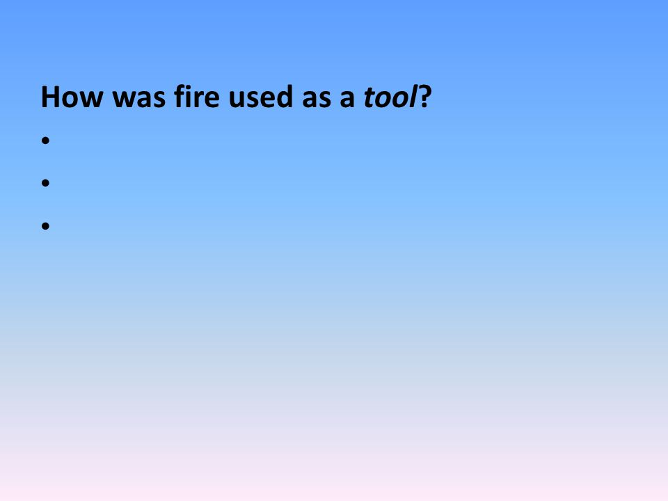 How was fire used as a tool?